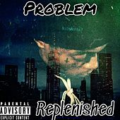 Replenished (Freestyle) by Problem