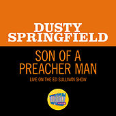 Son Of A Preacher Man (Live On The Ed Sullivan Show, November 24, 1968) van Dusty Springfield