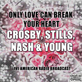 Only Love Can Break Your Heart (Live) de Crosby, Stills, Nash and Young