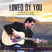 Loved by You by Fr. Michael J. Denk