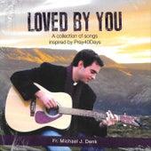 Loved by You von Fr. Michael J. Denk