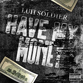 Have My Money by Luh Soldier