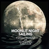 Moonlit Night Sailing (feat. Ian Wijesinghe & Colin Lovell) by Tamami Maitland