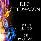 Live in Illinois 1983 Part Two (Live) by REO Speedwagon