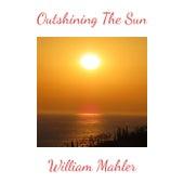 Outshining The Sun de William Mahler