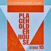Placeholder House - Stage 15 by Various Artists