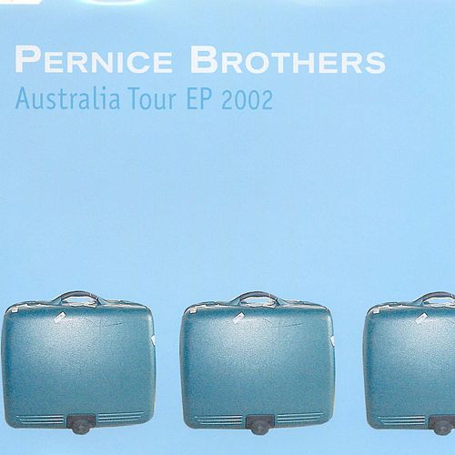 Australia Tour Ep 2002 by Pernice Brothers