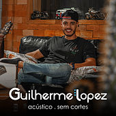 Sem Cortes (Acústico) de Guilherme Lopez