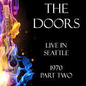 Live in Seattle 1970 Part Two (Live) by The Doors