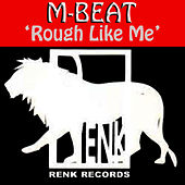 Rough Like Me by M-Beat