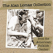 The Alan Lomax Collection from the American Folklife Center by Various Artists