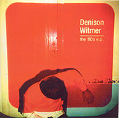 The 80's Ep by Denison Witmer