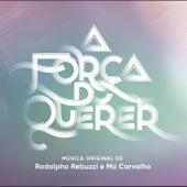 A Força do Querer – Música Original de Rodolpho Rebuzzi e Mú Carvalho by Rodolpho Rebuzzi