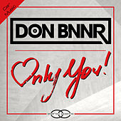 Only You by Don Bnnr