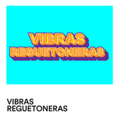Vibras Reguetoneras by Various Artists