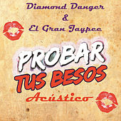 Probar Tus Besos (feat. El Gran Jaypee) (Acústico) von Diamond Danger