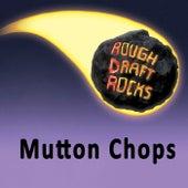 Mutton Chops by Rough Draft Rocks
