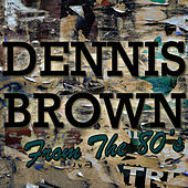 Dennis Brown: From the 80's by Dennis Brown