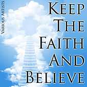 Keep the Faith and Believe by Various Artists