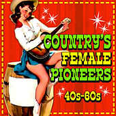 Country's Female Pioneers '40s-'60s by Various Artists