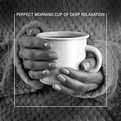 Perfect Morning Cup of Deep Relaxation von Relaxing Instrumental Music
