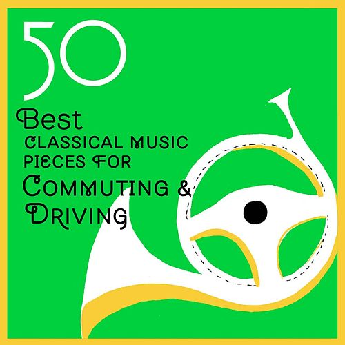 50 Best Classical Music Pieces for Commuting and Driving by Various Artists