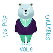 10s Pop Lullabies, Vol. 9 by The Cat and Owl