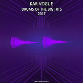 Drums Of The Big Hits 2017 (Special Only Drum Versions) von Kar Vogue