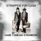 Same Familiar Strangers by Strapped for Cash