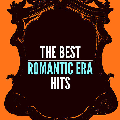 The Best Romantic Era Hits by Various Artists