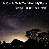 Is You Is or Is You Ain't My Baby by Bancroft