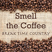 Smell the Coffee Break Time Country by Various Artists
