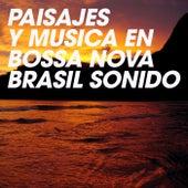 Paisajes y Musica en Bossa Nova Brasil Sonido by Various Artists