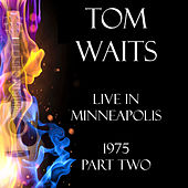 Live in Minneapolis 1975 Part Two (Live) von Tom Waits