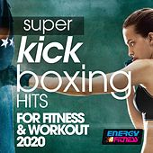 Super Kick Boxing Hits For Fitness & Workout 2020 de Axel Force, The Band, Dj Kee, Lawrence, Loveline, Movimento Latino, Tk, Trancemission, Girlzz