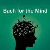 Bach for the Mind von Johann Sebastian Bach