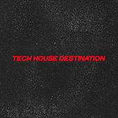 Tech House Destination by Various Artists