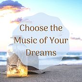Choose the Music of Your Dreams: Healing New Age to Guide You Through the Night by Various Artists