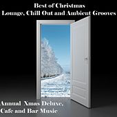 Best of Christmas Lounge, Chill Out and Ambient Grooves (Annual Xmas Deluxe Cafe and Bar Music) by Various Artists