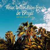 Relax Under Palm Trees in Brazil – Soothing Bossa Nova di Various Artists