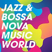 Jazz & Bossa Nova Music World by Various Artists