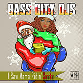 I Saw Mama Ridin' Santa by Bass City DJs