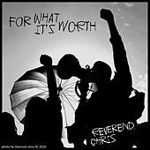 For What's It's Worth by Reverend Chris