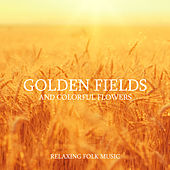 Golden Fields and Colorful Flowers – Relaxing Folk Music de Various Artists