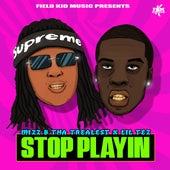 Stop Playin (feat. Mizz B Tha Trealest) fra Lil Tez