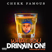 Drinkin On! (feat. Phvze) by Chekk Famous