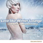 Love Like Winter Lounge (Smooth Chillout & Lounge Music to Relax) by Various Artists