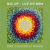 Luz Do Bem (Dre Guazzelli Remix) de Big Up