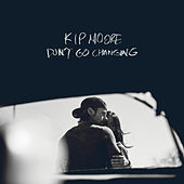 Don't Go Changing by Kip Moore