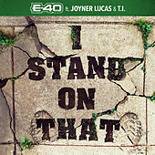 I Stand On That by E-40